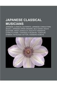Japanese Classical Musicians: Japanese Classical Guitarists, Japanese Conductors (Music), Japanese Opera Singers, Seiji Ozawa, Koichi Sugiyama
