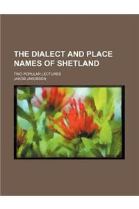 The Dialect and Place Names of Shetland; Two Popular Lectures