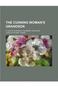 The Cunning Woman's Grandson; A Tale of Cheddar a Hundred Years Ago