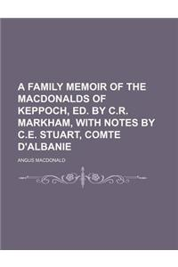 A Family Memoir of the Macdonalds of Keppoch, Ed. by C.R. Markham, with Notes by C.E. Stuart, Comte D'Albanie