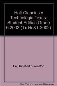 Holt Ciencias y Technologia Texas: Student Edition Grade 6 2002