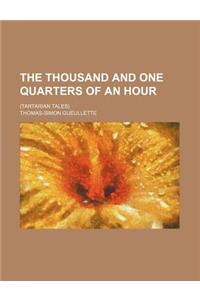 The Thousand and One Quarters of an Hour; (Tartarian Tales)