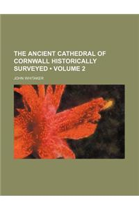 The Ancient Cathedral of Cornwall Historically Surveyed (Volume 2)
