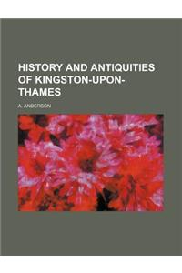 History and Antiquities of Kingston-Upon-Thames