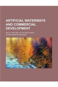 Artificial Waterways and Commercial Development; (With a History of the Erie Canal)
