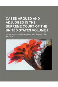 Cases Argued and Adjudged in the Supreme Court of the United States (Volume 2)