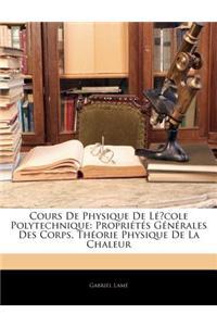 Cours de Physique de Lcole Polytechnique: Proprits Gnrales Des Corps. Thorie Physique de La Chaleur