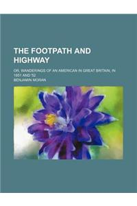 The Footpath and Highway; Or, Wanderings of an American in Great Britain, in 1851 and '52