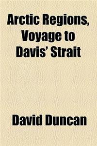 Arctic Regions, Voyage to Davis' Strait
