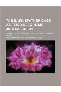 The Bairnsfather Case as Tried Before Mr. Justice Busby; Defence by Bruce Bairnsfather, Prosecution by W. A. Mutch