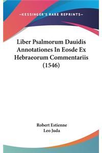 Liber Psalmorum Dauidis Annotationes in Eosde Ex Hebraeorum Commentariis (1546)
