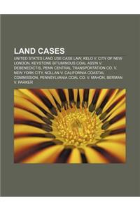 Land Cases: United States Land Use Case Law, Kelo V. City of New London, Keystone Bituminous Coal Ass'n V. Debenedictis