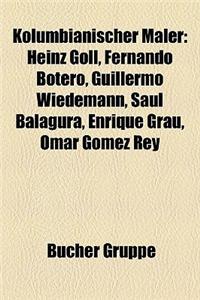 Kolumbianischer Maler: Heinz Goll, Fernando Botero, Guillermo Wiedemann, Sal Balagura, Enrique Grau, Omar Gomez Rey