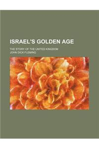 Israel's Golden Age; The Story of the United Kingdom