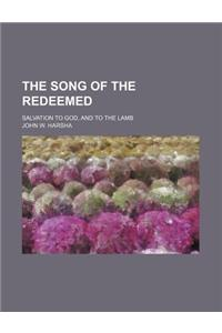 The Song of the Redeemed; Salvation to God, and to the Lamb