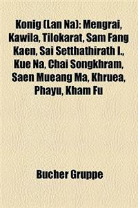 Konig (LAN Na): Mengrai, Kawila, Tilokarat, Sam Fang Kaen, Sai Setthathirath I., Kue Na, Chai Songkhram, Saen Mueang Ma, Khruea, Phayu