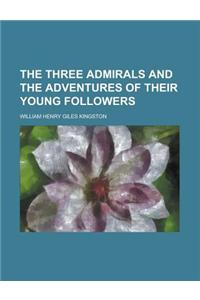 The Three Admirals and the Adventures of Their Young Followers