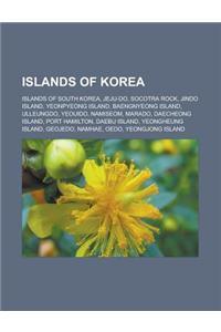 Islands of Korea: Islands of South Korea, Jeju-Do, Socotra Rock, Jindo Island, Yeonpyeong Island, Baengnyeong Island, Ulleungdo, Yeouido