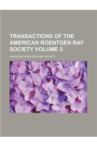 Transactions of the American Roentgen Ray Society Volume 5