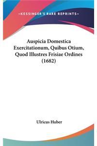 Auspicia Domestica Exercitationum, Quibus Otium, Quod Illustres Frisiae Ordines (1682)