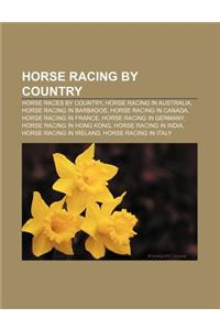 Horse Racing by Country: Horse Races by Country, Horse Racing in Australia, Horse Racing in Barbados, Horse Racing in Canada