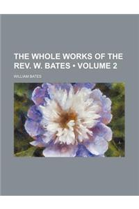The Whole Works of the REV. W. Bates (Volume 2)