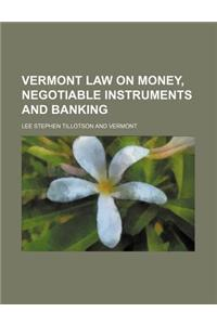 Vermont Law on Money, Negotiable Instruments and Banking