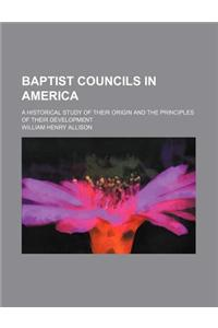 Baptist Councils in America; A Historical Study of Their Origin and the Principles of Their Development