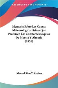 Memoria Sobre Las Causas Meteorologico-Fisicas Que Producen Las Constantes Sequias De Murcia Y Almeria (1851)