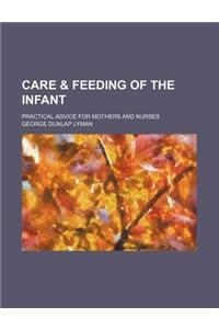 Care & Feeding of the Infant; Practical Advice for Mothers and Nurses
