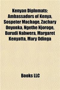 Kenyan Diplomats: Ambassadors of Kenya, Sospeter Machage, Zachary Onyonka, Ngethe Njoroge, Burudi Nabwera, Margaret Kenyatta, Mary Oding
