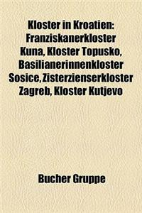 Kloster in Kroatien: Franziskanerkloster Kuna, Kloster Topusko, Basilianerinnenkloster Soice, Zisterzienserkloster Zagreb, Kloster Kutjevo