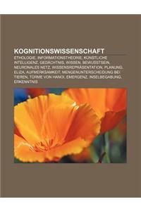 Kognitionswissenschaft: Ethologie, Informationstheorie, Kunstliche Intelligenz, Gedachtnis, Wissen, Bewusstsein, Neuronales Netz