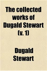 The Collected Works of Dugald Stewart (V. 1)