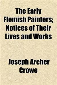 The Early Flemish Painters; Notices of Their Lives and Works