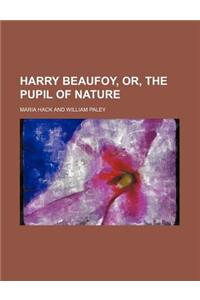 Harry Beaufoy, Or, the Pupil of Nature