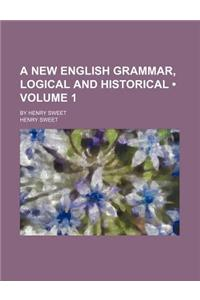 A New English Grammar, Logical and Historical (Volume 1); By Henry Sweet