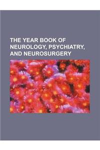 The Year Book of Neurology, Psychiatry, and Neurosurgery