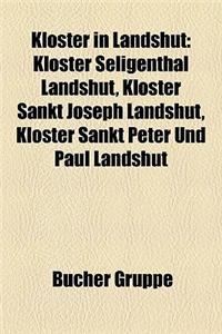 Kloster in Landshut: Kloster Seligenthal Landshut, Kloster Sankt Joseph Landshut, Kloster Sankt Peter Und Paul Landshut