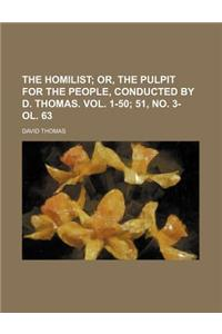 The Homilist; Or, the Pulpit for the People, Conducted by D. Thomas. Vol. 1-50 51, No. 3- Ol. 63