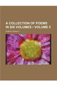 A Collection of Poems in Six Volumes (Volume 5)
