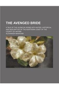The Avenged Bride; A Tale of the Glens [In Verse] with Notes, Historical and Descriptive of the Northern Coast of the County of Antrim