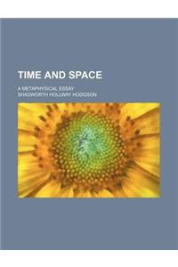 Time and Space; A Metaphysical Essay