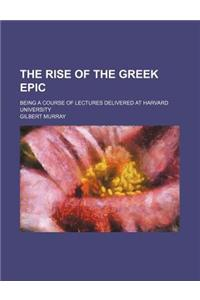 The Rise of the Greek Epic; Being a Course of Lectures Delivered at Harvard University