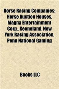 Horse Racing Companies: Horse Auction Houses, Magna Entertainment Corp., Keeneland, New York Racing Association, Penn National Gaming
