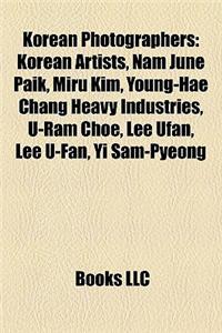 Korean Photographers: Korean Artists, Nam June Paik, Miru Kim, Young-Hae Chang Heavy Industries, U-RAM Choe, Lee Ufan, Lee U-Fan, Yi Sam-Pye