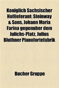 Koniglich Sachsischer Hoflieferant: Steinway & Sons, Johann Maria Farina Gegenuber Dem Julichs-Platz, Julius Bluthner Pianofortefabrik