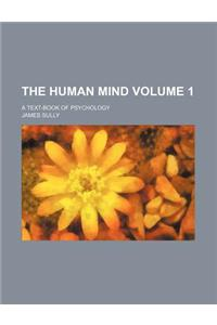 The Human Mind Volume 1; A Text-Book of Psychology