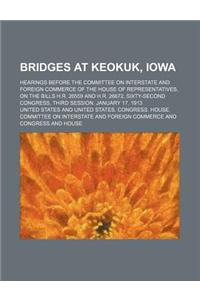 Bridges at Keokuk, Iowa; Hearings Before the Committee on Interstate and Foreign Commerce of the House of Representatives, on the Bills H.R. 26559 and