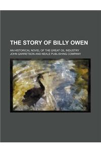 The Story of Billy Owen; An Historical Novel of the Great Oil Industry